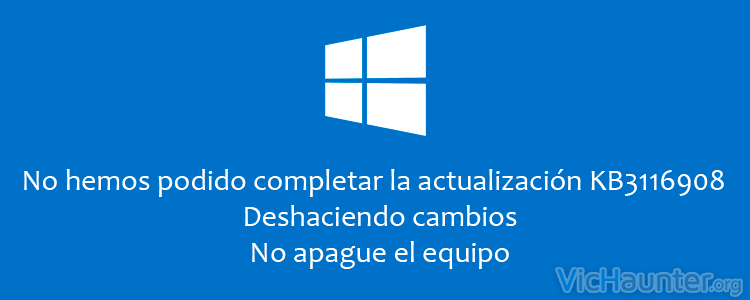 Como solucionar el error KB3116908 en windows 10