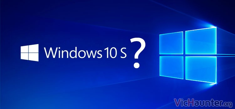 Qué diferencia hay entre Windows 10 y windows 10 S
