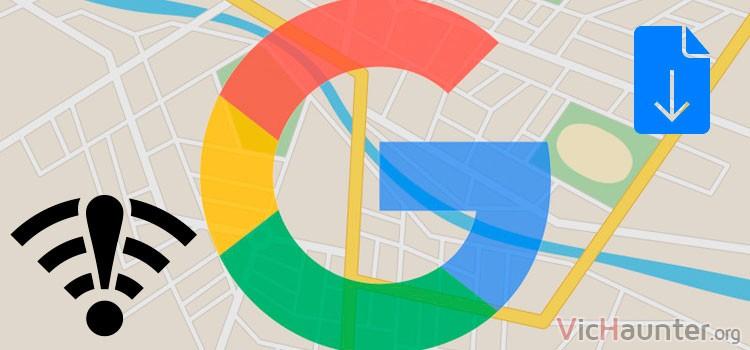 Cómo bajar mapas y usar offline con google maps