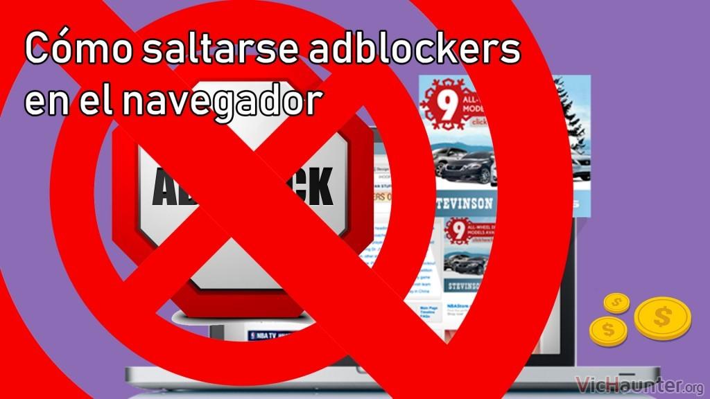 Cómo saltarse bloqueadores de adblocks sin extensiones