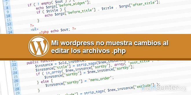 Wordpress no actualiza cuando edito los archivos php